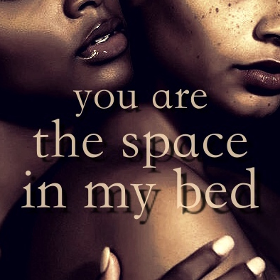 you are the space in my bed