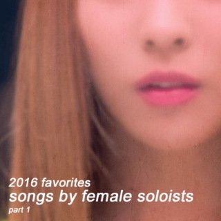 '16 favorites: songs by female soloists [part.1]