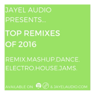 JayeL Audio's Top Remixes of 2016 - #1-35