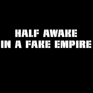 half awake in a fake empire