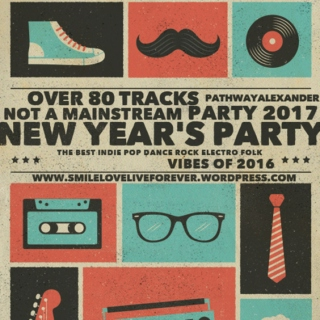 NOT A MAINSTREAM PARTY 2017, the best indie pop dance rock electro folk vibes of 2016