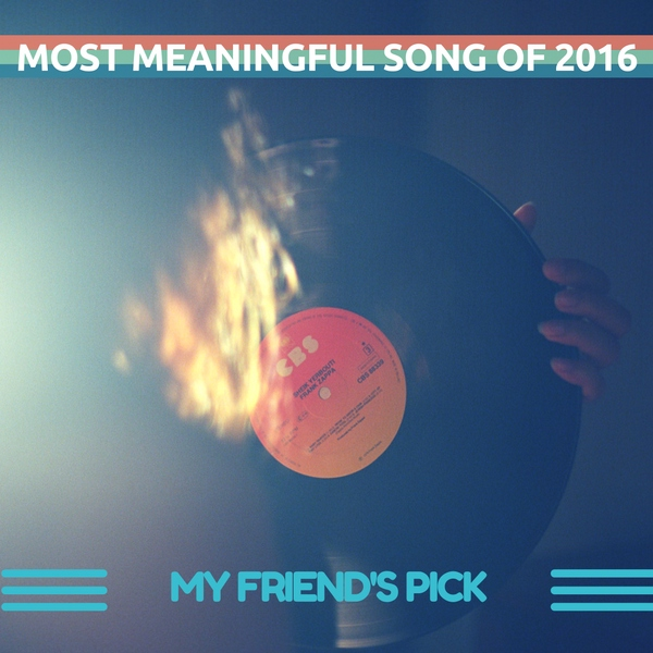 Friend's most meaningful song of 2016