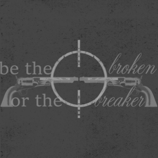 be the broken or the breaker