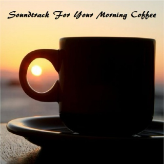 Soundtrack For Your Morning Coffee