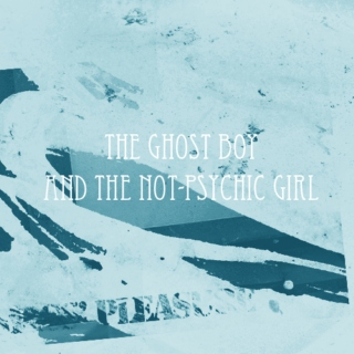 the ghost boy and the not-psychic girl.