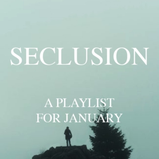 SECLUSION - A Playlist for January