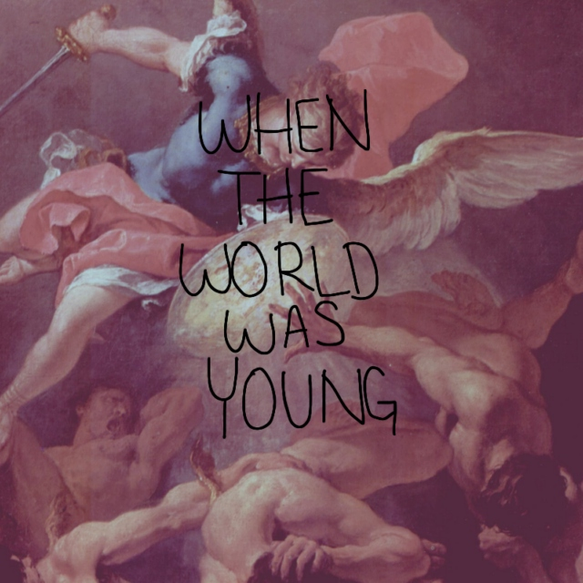 when the world was young.