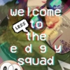 welcome to the edgy squad