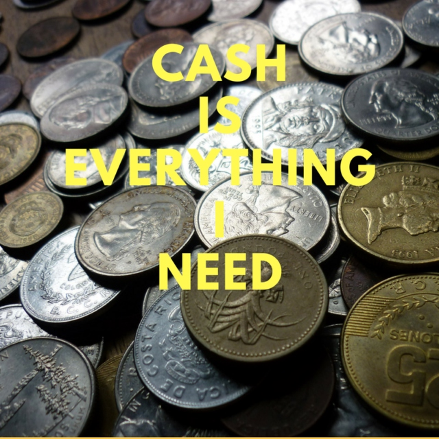 Cash Is Everything I Need