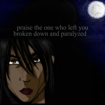 praise the one who left you broken down and paralyzed