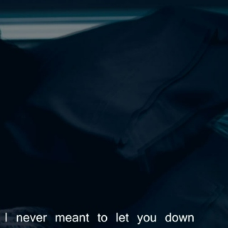 I never meant to let you down