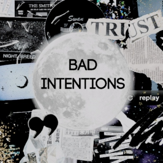 &.* BAD INTENTIONS.