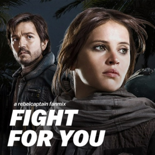 FIGHT FOR YOU - a rebelcaptain fanmix