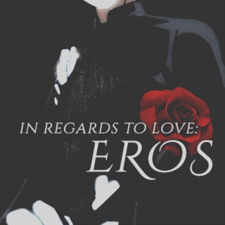 in regards to love: eros