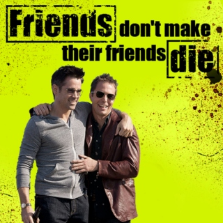 Friends don't make their friends die