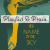 Playlist & Prosa #20 Her Name In The Sky