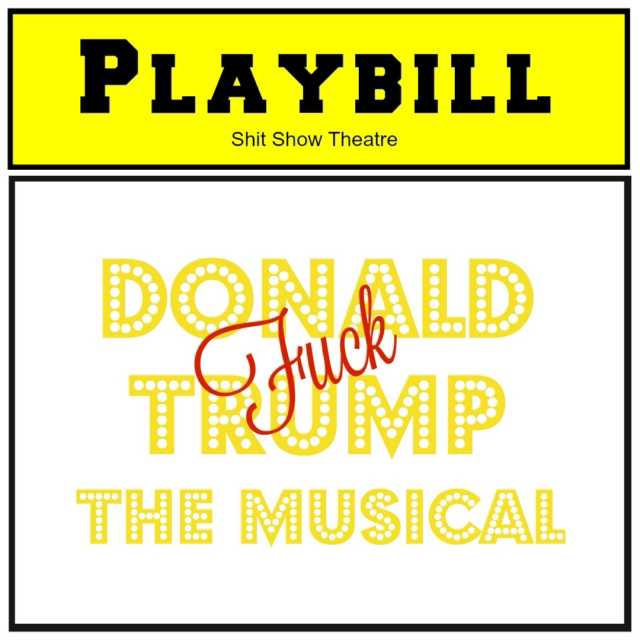 Fuck Donald Trump: The Musical