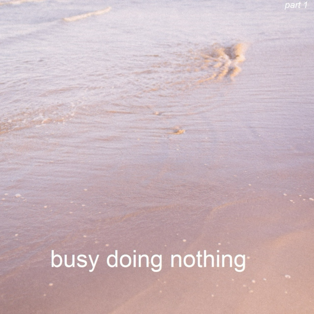 busy doing nothing (part 1)