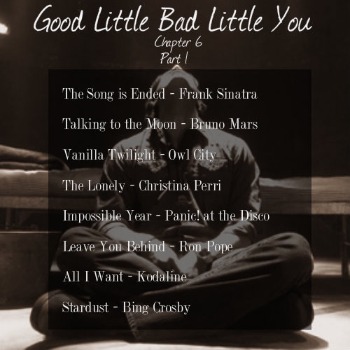 Good Little Bad Little You: Chapter 6 (part 1)