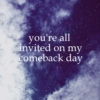 You're All Invited On My Comeback Day