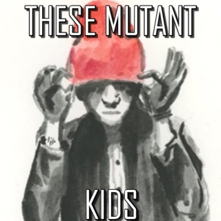 THESE MUTANT KIDS (Playlist)