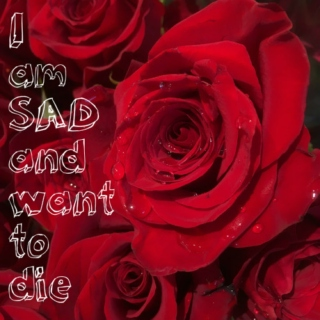 I Am Sad And Want To Die