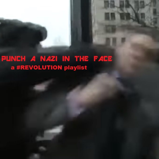 PUNCH A NAZI IN THE FACE: a #REVOLUTION playlist