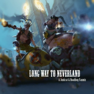 Long Way To Neverland - A Junkrat & Roadhog Fanmix