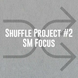 Shuffle Project • SM Focus
