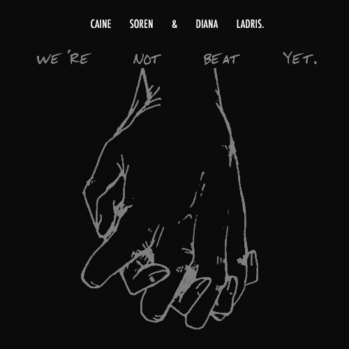 WE'RE NOT BEAT YET // CAINE & DIANA.