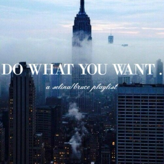 Do What You Want |  A selina/bruce playlist