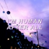 I'm Human After All