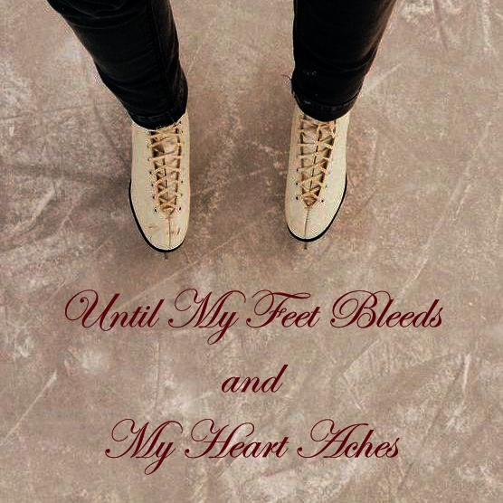 Until My Feet Bleeds and My Heart Aches