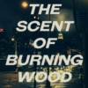 The Scent of Burning Wood