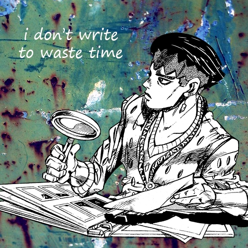 I Don't Write to Waste Time
