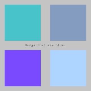 Songs that are blue.