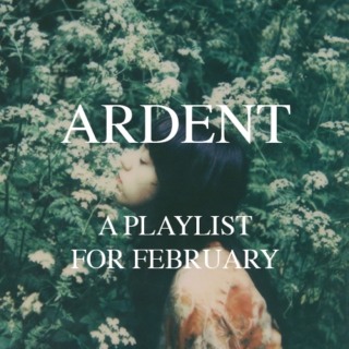 ARDENT - A Playlist for February