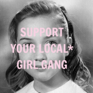 SUPPORT YOUR LOCAL* GIRL GANG