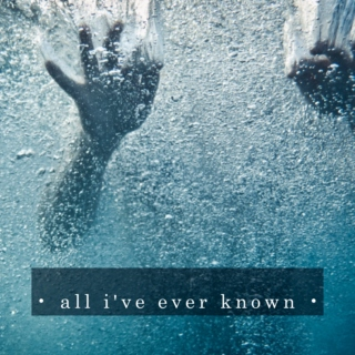 • all i've ever known •
