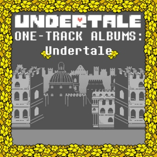 ONE-TRACK ALBUMS: Undertale