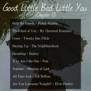 Good Little Bad Little You: Chapter 10 (part 1)