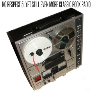 No Respect 5: Yet Still Even More Classic Rock Radio