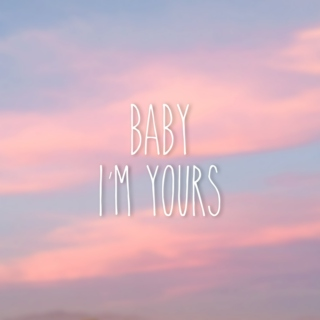 Baby I'm Yours