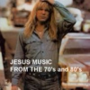 Jesus Music from the 70's and 80's