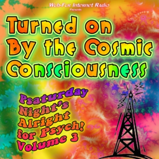 Turned on By the Cosmic Consciousness