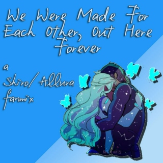 We Were Made for Each Other, Out Here Forever: a Shiro/Allura fanmix