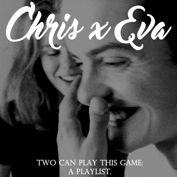Two Can Play This Game: Chris x Eva playlist.