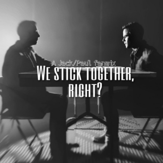 """""""We Stick Together, Right?"""""""