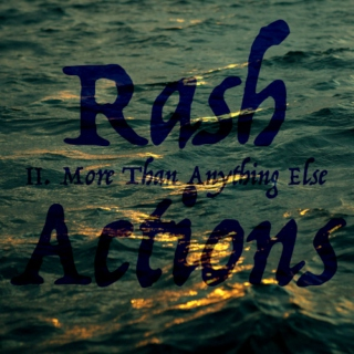 Rash Actions / II. More Than Anything Else