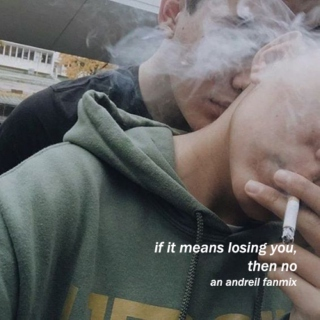 if it means losing you, then no.